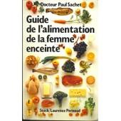 Guide De L'alimentation De La Femme Enceinte de Paul Sachet