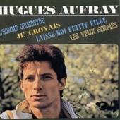 Hugues Aufray (L'homme Orchestre - Je Croyais - Laisse Moi Petite Fille - Les Yeux Ferm�s)