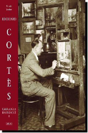 Edouard Cortes - Catalogue Raisonne De L'Oeuvre Peint
