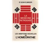 La M�decine Retrouv�e Ou Les Ambitions Nouvelles De L'hom�opathie de Elmiger, Jean