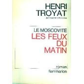 Le Moscovite Tome 3 - Les Feux Du Matin de Henri Troyat