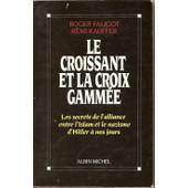 Le Croissant Et La Croix Gamm�e - Les Secrets De L'alliance Entre L'islam Et Le Nazisme D'hitler � Nos Jours de Roger Faligot