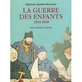 La Guerre Des Enfants 1914-1918 - Essai D'histoire Culturelle de St�phane Audoin-Rouzeau