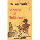Une Loge Revele : Le Secret De L'initiation de UNE LOGE REVELE :