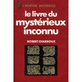 Le Livre Du Mysterieux Inconnu. de robert charroux