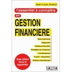 L'essentiel � Conna�tre En Gestion Financi�re - �tats Financiers, Diagnostic, Financement, Politique Financi�re, Strat�gies De Croissance de Jean-Louis Amelon