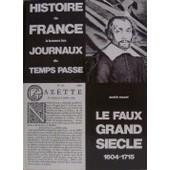 Histoire De France � Travers Les Journaux Du Temps Pass� : Le Faux Grand Si�cle 1604-1715 de Rossel, Jean