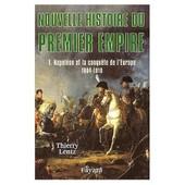 Nouvelle Histoire Du Premier Empire - Napol�on Et La Conqu�te De L'europe - 1804-1810 de thierry lentz