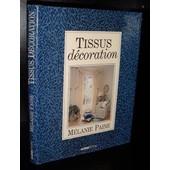 Tissus Decoration. Contient 4 Parties Principales : Tissus, Fenetres, Lits Et Literie, Teintures Et Housses de Paine Melanie