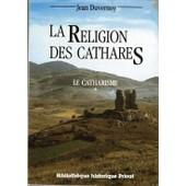 Le Catharisme N� 1 - La Religion Des Cathares de jean duvernoy
