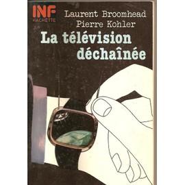 La Télévision Déchaînée de Pierre Kohler - Livre