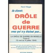 Ils Disent Dr�le De Guerre Ceux Qui N'y �taient Pas - Tome 2, 10 Mai 1940 - 4 Juillet 1940 de Henri Hiegel