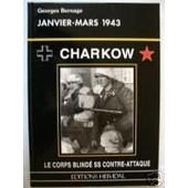 Charkow - F�vrier-Mars 1943 Le Corps Blind� Ss Contre-Attaque de Georges Bernage
