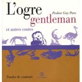 L'ogre Gentleman Et Autres Contes de Praline Gay-Para
