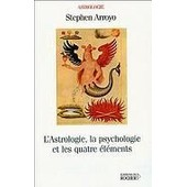 L'astrologie La Psychologie Et Les Quatre �l�ments de arroyo, stepen