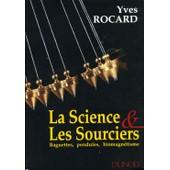 La Science & Les Sourciers - Baguettes, Pendules, Biomagn�tisme, 2�me �dition de Yves Rocard