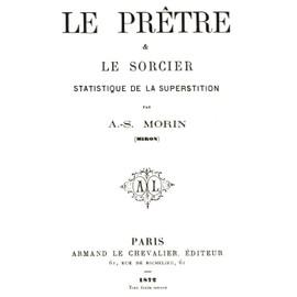 Le Prêtre et le sorcier - statistique de la superstition - Morin, André-Saturnin