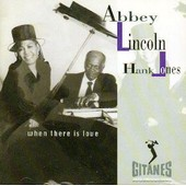 Where There Is Love - Duo With Hank Jones - Abbey Lincoln