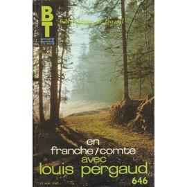 Bt Biblioth�que De Travail N� 646 : En Franche-Comt� Avec Louis Pergaud (Au Temps De La Guerre Des Boutons)