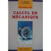 Guide Du Calcul En M�canique - � L'usage Des �l�ves De L'enseignement Technique Industriel, Lyc�es Techniques Et Lyc�es Professionnels de Daniel Spenl�