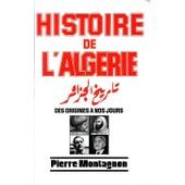 Histoire De L'alg�rie - Des Origines � Nos Jours de pierre montagnon