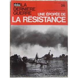 Alpha Pour Tous,La Derni�re Guerre N� 26 : Le Colonel R�my Raconte Une �pop�e De La R�sistance