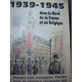 1939 - 1945 Dans Le Nord De La France Et En Belgique Hors-S�rie N� 2 : Premiers Mois D'occupation - Premiers Actes De R�sistance