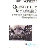 Qu'est-Ce Que Le Nazisme ? - Probl�mes Et Perspectives D'interpr�tation de Ian Kershaw