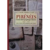 Pyr�n�es, Guide Bibliographique Illustr� - Tome 1, 1545-1955, Des Livres, Des Hommes, Des Lieux de Claude Dendaletche