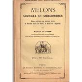 Melons, Courges Et Concombres. Leur Culture En Pleine Terre Et Forc�e Dans Le Nord, Le Midi Et L'alg�rie. de noter rapha�l de