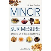 Mincir Sur Mesure - Gr�ce � La Chrono-Nutrition de alain delabos