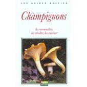 Les Champignons - Les Reconna�tre, Les R�colter, Les Cuisiner de P Joly