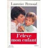 J'�l�ve Mon Enfant. de laurence pernoud