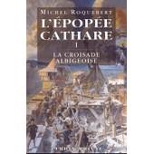 L'epopee Cathare T1 La Croisade Albigeoise de michel roquebert