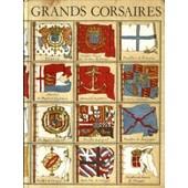 Grands Corsaires : Francis Drake, Jean Bart, Chevalier De Forbin, Ren� Dugay-Trouin, Paul Jones, Surcouf, Emden de Blond Pr�sentation Georges
