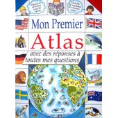 Mon Premier Atlas, Avec Des R�ponses � Toutes Mes Questions de chris oxlade