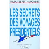 Les Secrets Des Voyages Presidentiels de Le petit, William