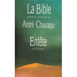Traduit Et Commentée Par André Chouraqui : La Bible - Entête (La Genèse) - Livre