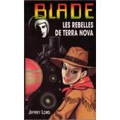 Blade, Les Rebelles De Terra Nova de jeffrey lord
