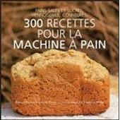 300 Recettes Pour La Machine A Pain de Pugnale, r�becca