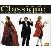 Le Guide Classique, La Discoth�que Id�ale En 250 Cd de Collectif, Collectif