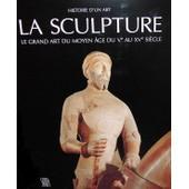 La Sculpture - Le Grand Art Du Moyen Age Du Ve Au Xve Si�cle de georges duby