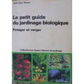 Le Petit Guide Du Jardinage Biologique - Potager Et Verger de Jean-Paul Thorez