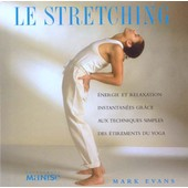 Le Stretching - Energie Et Relaxation Instantan�es Gr�ce Aux Techniques Simples Des �tirements Du Yoga de Mark Evans