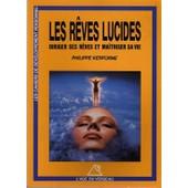 Les Reves Lucides Diriger Ses Reves Et Maitriser Sa Vie Les Reves Lucides Diriger Ses Reves Et Maitriser Sa Vie de philippe kerforne