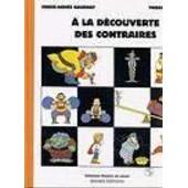 A La D�couverte Des Contraires de Marie-Agn�s Gaudrat