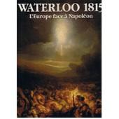 Waterloo 1815 - L' Europe Face A Napoleon de Bruylants, Albert