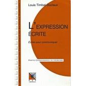 L'expression �crite - Ecrire Pour Communiquer de Louis Timbal-Duclaux