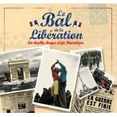 Le Bal De La Lib�ration - Chansons, Extraits De Discours Et B.O.F. Sur La 2�me Guerre Mondiale - Week-End � Zuydcoote; Le Jour Le Plus Long, - Collectif