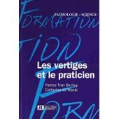 Les Vertiges Et Le Praticien - Guide Pratique de Ba-Huy-Patrice Tran